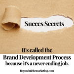 it's called the brand development process process because it's a never ending job.