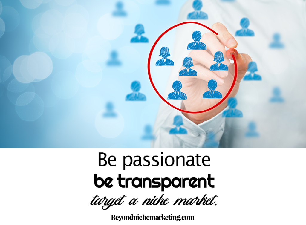 Be passionate - be transparent - target a niche.