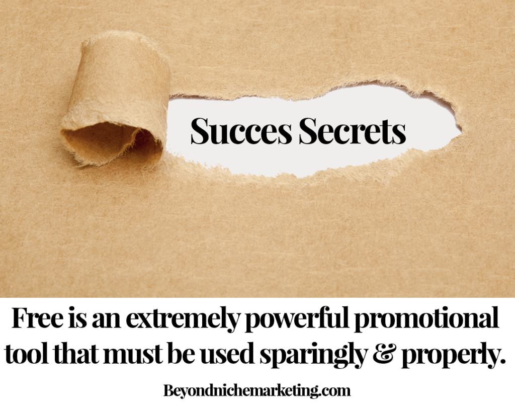 Free is an extremely powerful promotional tool that must be used sparingly and properly.