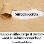 Niche Marketing Success Secret: A business without repeat customers won't be in business for long.