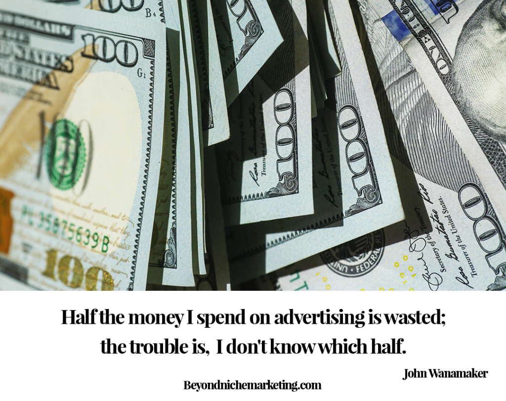Half the money I spend on advertising is wasted; the trouble is, I don't know which half. John Wanamaker Quote