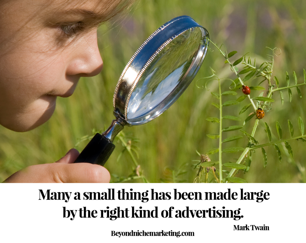 Small Business Advertising Tips: Many a small thing has been made large by the right kind of advertising. Mark Twain