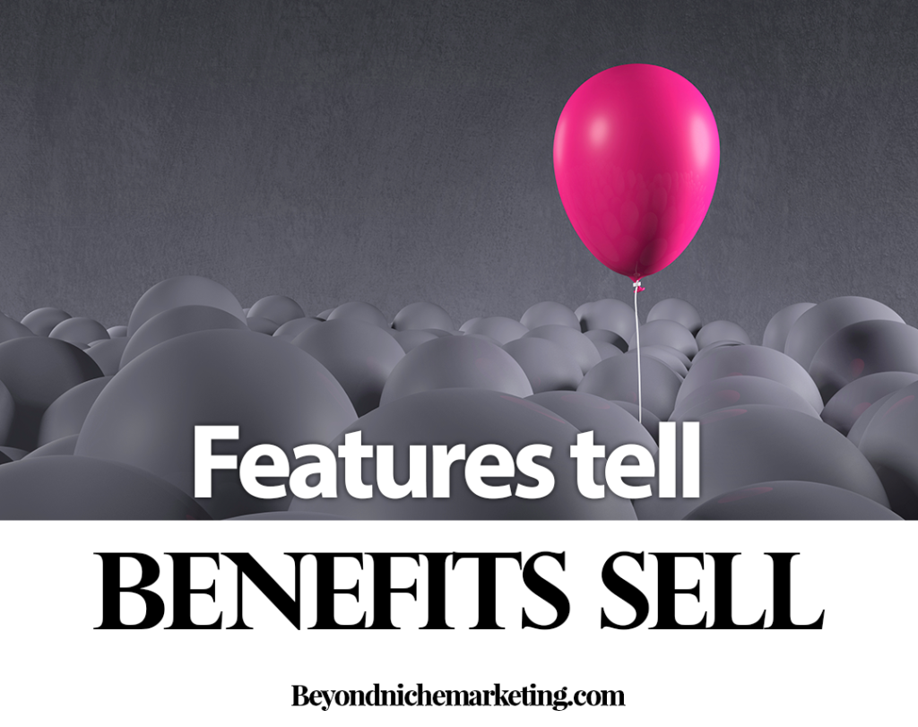 Features tell - benefits sell