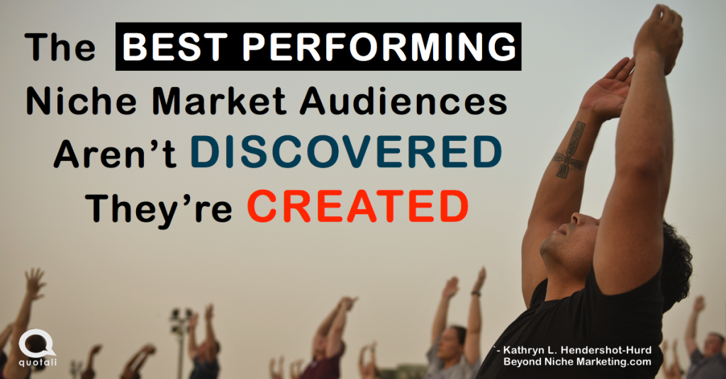Finding Your Niche Market: The Best performing niche markets are not discovered, they're created